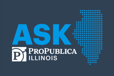 Ask ProPublica Illinois