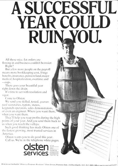 An Olsten Services advertisement warning executives that a few more people on the payroll could cut into profits even in good times. (Source: Personnel Journal, September 1968, inside front cover via Erin Hatton) | <a href='http://www.propublica.org/documents/item/717838-olsten-a-successful-year-could-ruin-you-ad-from'>Larger version</a>